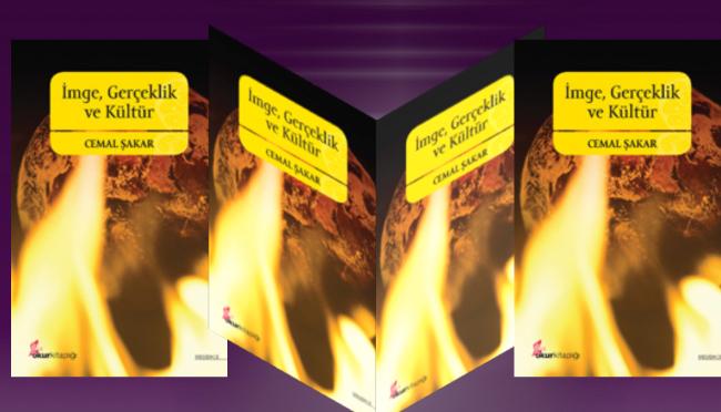CEMAL ŞAKAR'DAN YENİ KİTAP: İMGE GERÇEKLİK VE KÜLTÜR